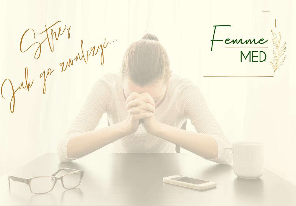 zwalcz stres w femmemed